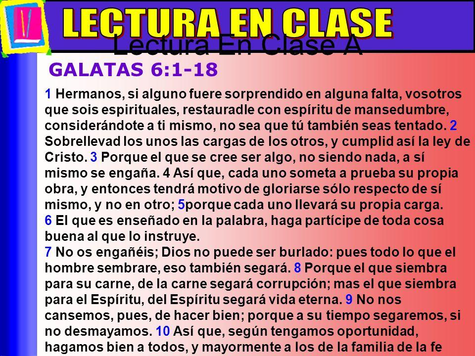 GALATAS 6:1-18 1 Hermanos, si alguno fuere sorprendido en alguna falta, vosotros que sois espirituales, restauradle con espíritu de mansedumbre, consi