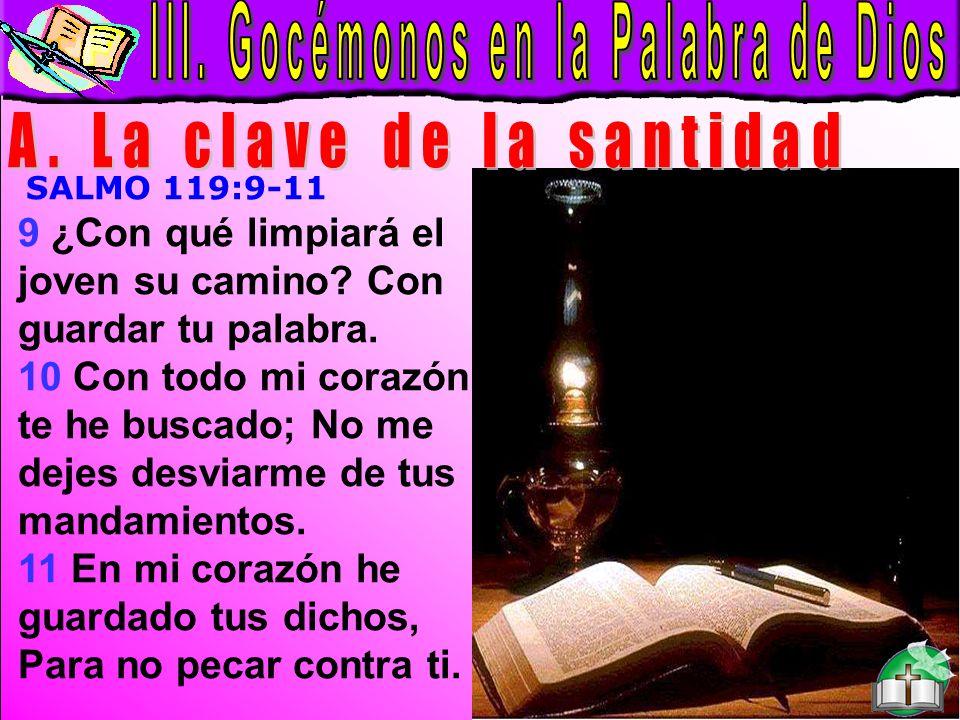 Palabra de Dios A SALMO 119:9-11 9 ¿Con qué limpiará el joven su camino? Con guardar tu palabra. 10 Con todo mi corazón te he buscado; No me dejes des