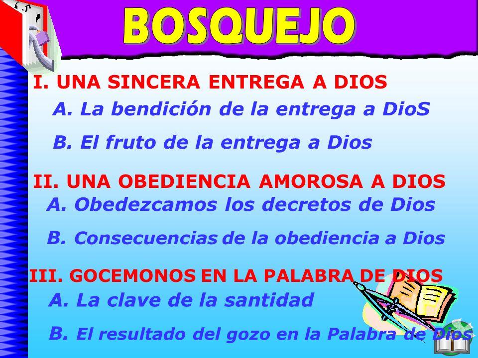 Bosquejo A. Obedezcamos los decretos de Dios B. Consecuencias de la obediencia a Dios II. UNA OBEDIENCIA AMOROSA A DIOS A. La clave de la santidad B.