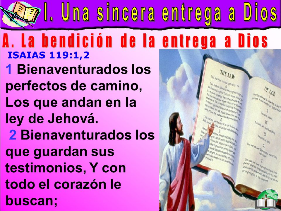 Sincera entrega a Dios A ISAIAS 119:1,2 1 Bienaventurados los perfectos de camino, Los que andan en la ley de Jehová. 2 Bienaventurados los que guarda
