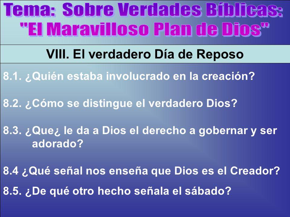 La Señal De Dios B VIII. El verdadero Día de Reposo 8.1. ¿Quién estaba involucrado en la creación? 8.2. ¿Cómo se distingue el verdadero Dios? 8.3. ¿Qu