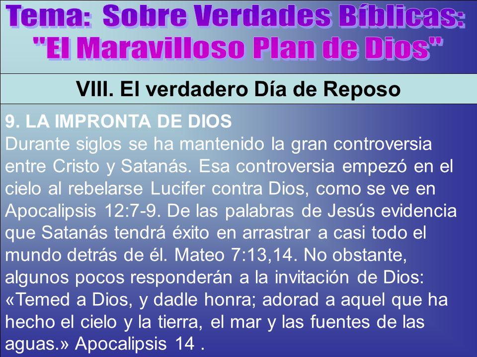 La Impronta De Dios A VIII. El verdadero Día de Reposo 9. LA IMPRONTA DE DIOS Durante siglos se ha mantenido la gran controversia entre Cristo y Satan