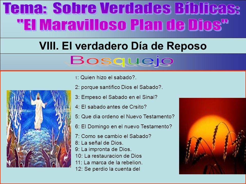 Tema 1 : Quien hizo el sabado?. 2: porque santifico Dios el Sabado?. 3: Empeso el Sabado en el Sinai? 4: El sabado antes de Crsito? 5: Que dia ordeno