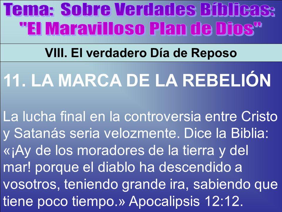 La Marca De La Rebelión A VIII. El verdadero Día de Reposo 11. LA MARCA DE LA REBELIÓN La lucha final en la controversia entre Cristo y Satanás seria