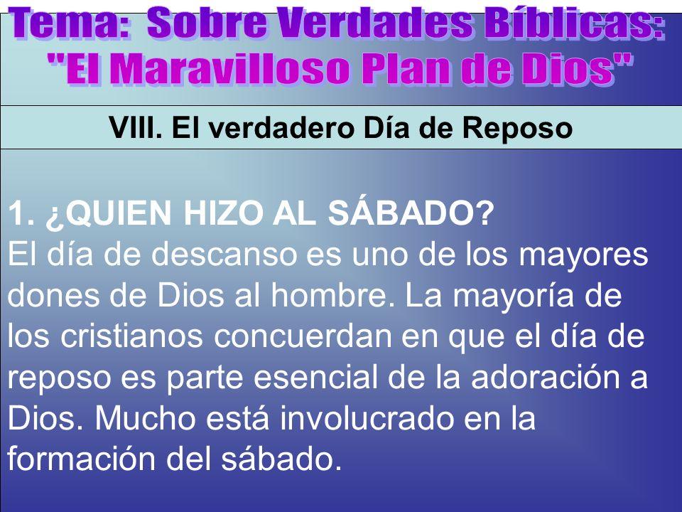 ¿Quien Hizo Al Sábado? A VIII. El verdadero Día de Reposo 1. ¿QUIEN HIZO AL SÁBADO? El día de descanso es uno de los mayores dones de Dios al hombre.