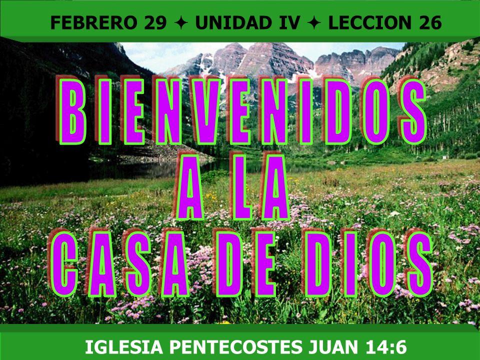 Bienvenida FEBRERO 29 UNIDAD IV LECCION 26 IGLESIA PENTECOSTES JUAN 14:6
