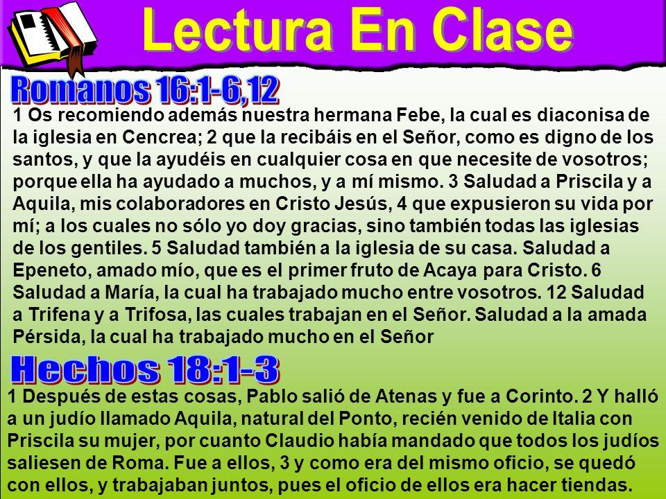 Lectura En Clase 1 Os recomiendo además nuestra hermana Febe, la cual es diaconisa de la iglesia en Cencrea; 2 que la recibáis en el Señor, como es di