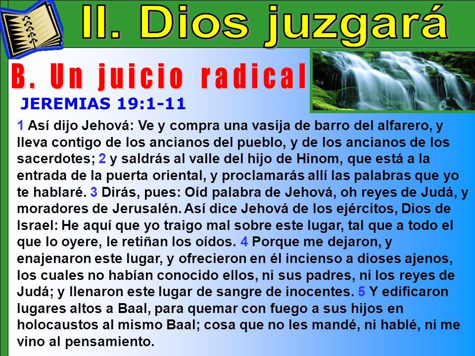 Dios Juzgara B 1 Así dijo Jehová: Ve y compra una vasija de barro del alfarero, y lleva contigo de los ancianos del pueblo, y de los ancianos de los s