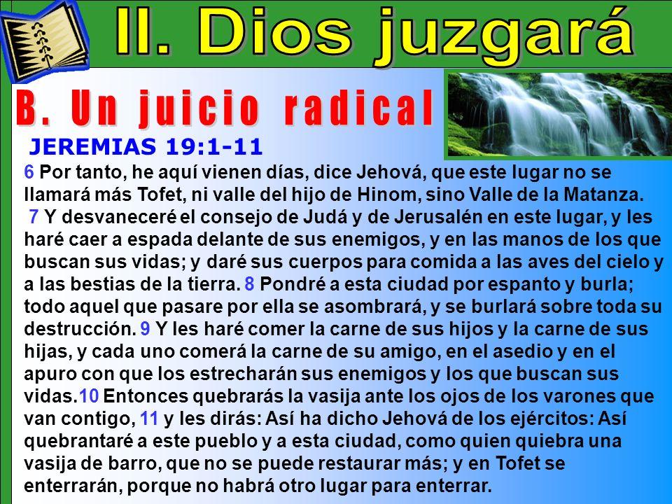 Dios Juzgara C 6 Por tanto, he aquí vienen días, dice Jehová, que este lugar no se llamará más Tofet, ni valle del hijo de Hinom, sino Valle de la Mat