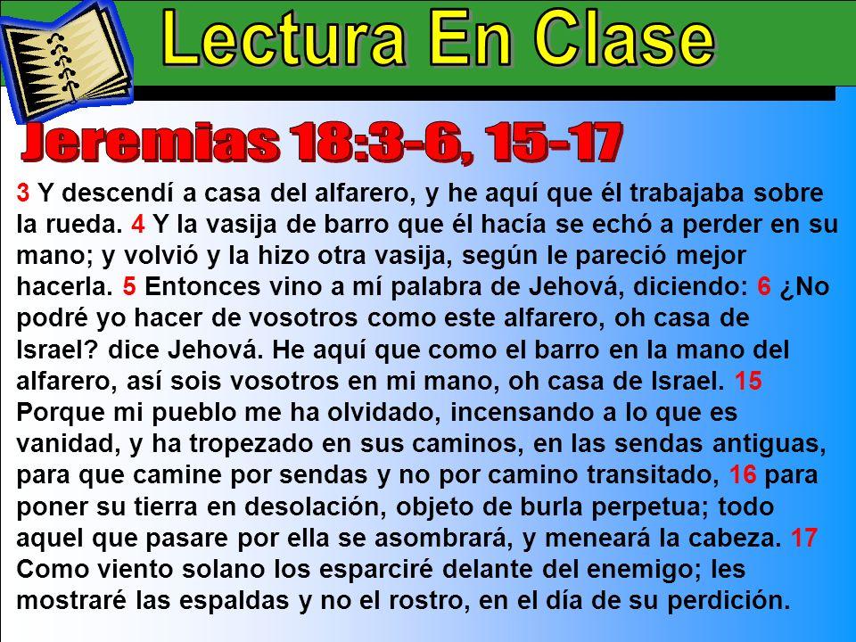 Lectura En Clase B 1 Así dijo Jehová: Ve y compra una vasija de barro del alfarero, y lleva contigo de los ancianos del pueblo, y de los ancianos de los sacerdotes.