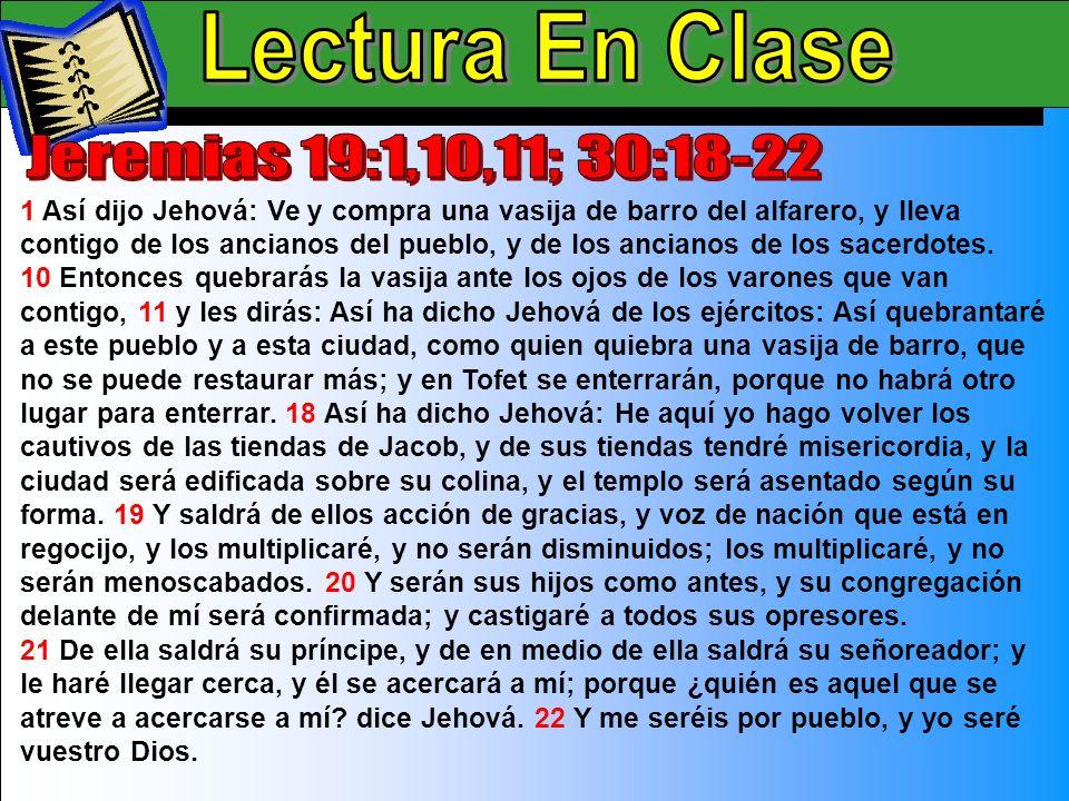 Lectura En Clase B 1 Así dijo Jehová: Ve y compra una vasija de barro del alfarero, y lleva contigo de los ancianos del pueblo, y de los ancianos de l
