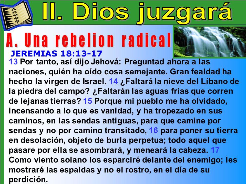 Dios Juzgara A 13 Por tanto, así dijo Jehová: Preguntad ahora a las naciones, quién ha oído cosa semejante. Gran fealdad ha hecho la virgen de Israel.
