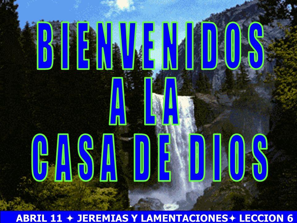 Bienvenida ABRIL 11 JEREMIAS Y LAMENTACIONES LECCION 6