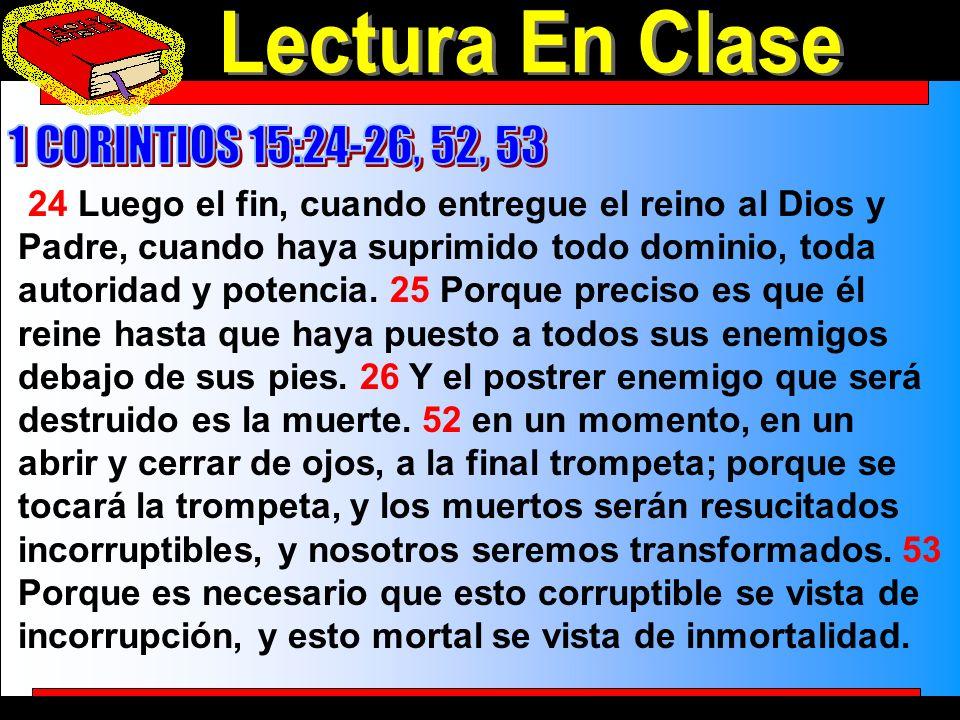 Lectura En Clase 24 Luego el fin, cuando entregue el reino al Dios y Padre, cuando haya suprimido todo dominio, toda autoridad y potencia. 25 Porque p