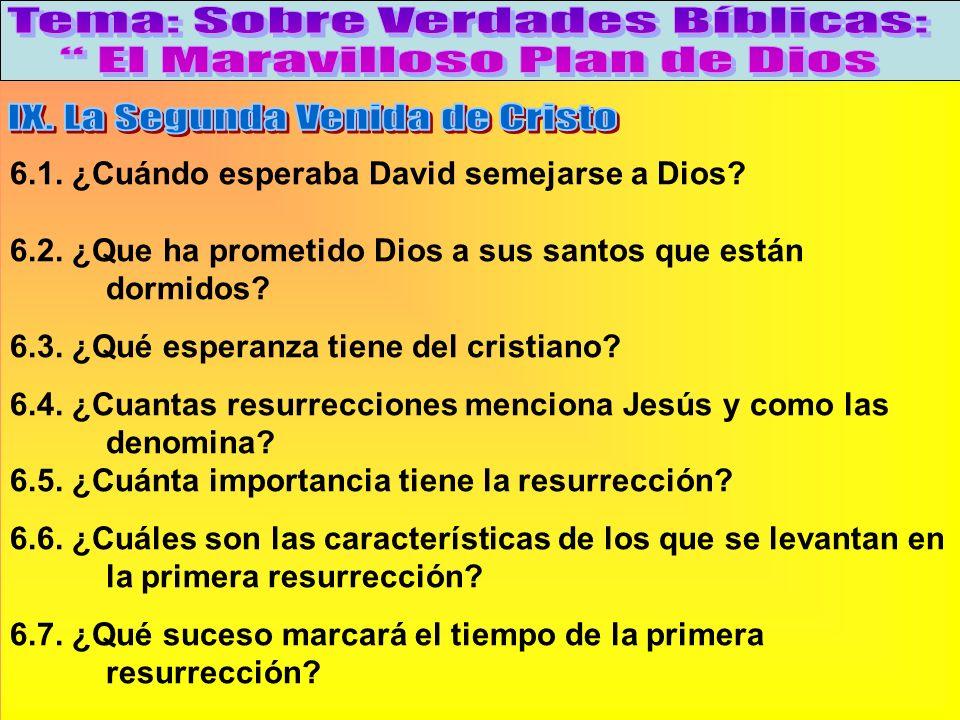 ¿Cuantas Resurrecciones Habrá? B 6.1. ¿Cuándo esperaba David semejarse a Dios? 6.2. ¿Que ha prometido Dios a sus santos que están dormidos? 6.3. ¿Qué