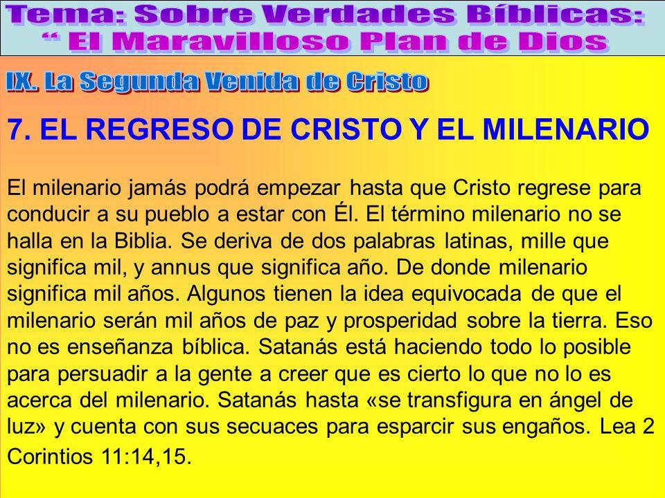 El Regreso De Cristo Y El Milenario A 7. EL REGRESO DE CRISTO Y EL MILENARIO El milenario jamás podrá empezar hasta que Cristo regrese para conducir a