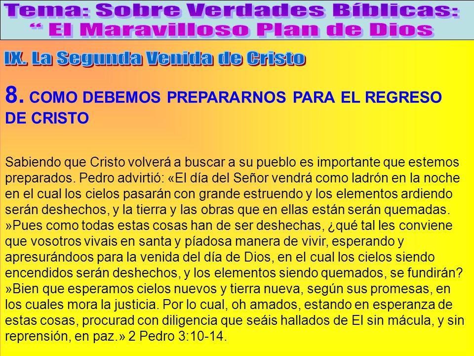 Como Debemos Prepararnos Para El Regreso De Cristo A 8. COMO DEBEMOS PREPARARNOS PARA EL REGRESO DE CRISTO Sabiendo que Cristo volverá a buscar a su p