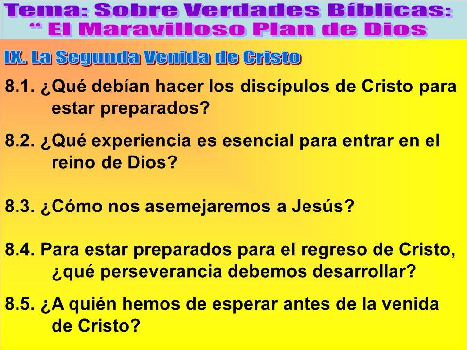 Como Debemos Prepararnos Para El Regreso De Cristo B 8.1. ¿Qué debían hacer los discípulos de Cristo para estar preparados? 8.2. ¿Qué experiencia es e