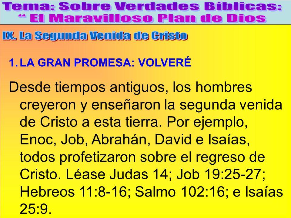 La Gran Promesa: Volveré A 1.LA GRAN PROMESA: VOLVERÉ Desde tiempos antiguos, los hombres creyeron y enseñaron la segunda venida de Cristo a esta tier