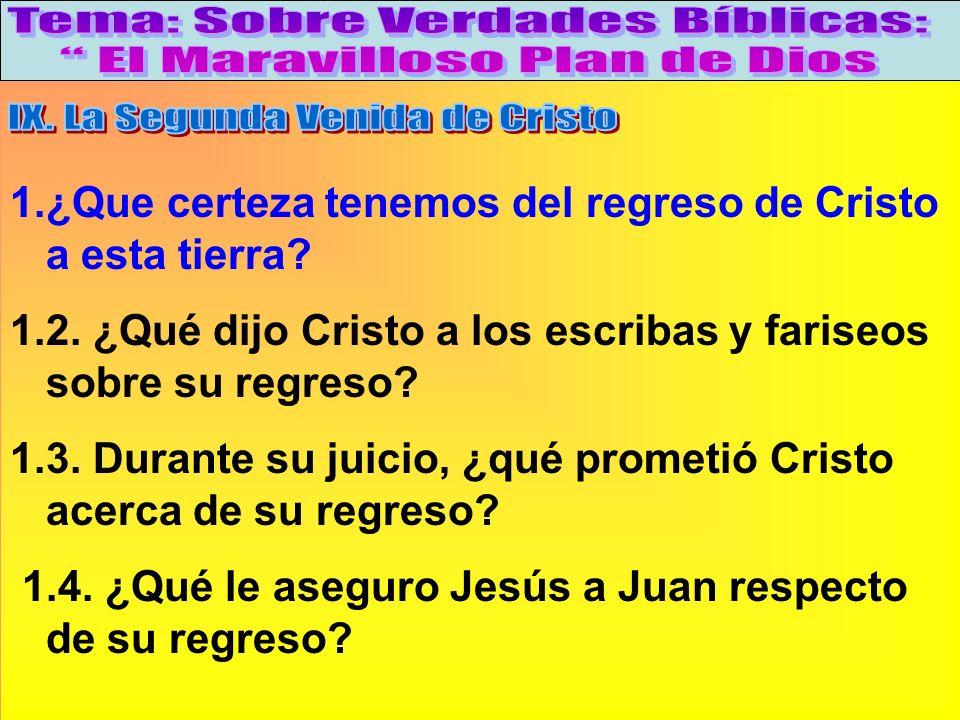 La Gran Promesa: Volveré B 1.¿Que certeza tenemos del regreso de Cristo a esta tierra? 1.2. ¿Qué dijo Cristo a los escribas y fariseos sobre su regres