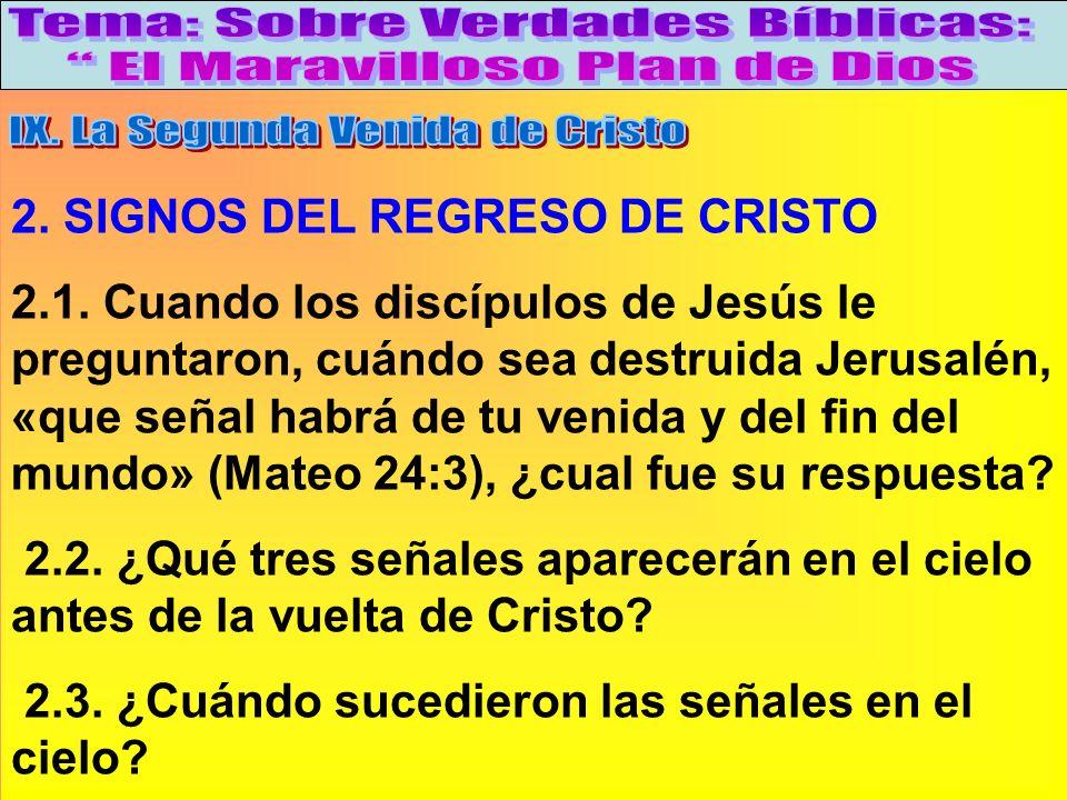 Signos Del Regreso De Cristo 2. SIGNOS DEL REGRESO DE CRISTO 2.1. Cuando los discípulos de Jesús le preguntaron, cuándo sea destruida Jerusalén, «que