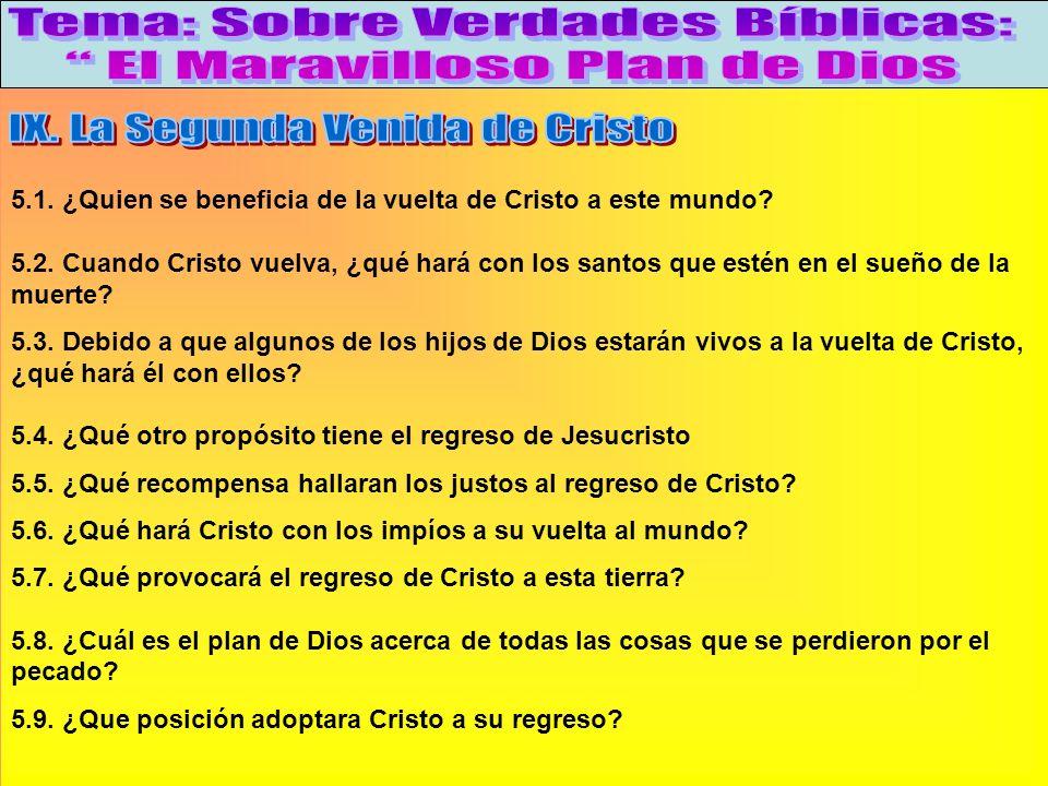 ¿Para Que Volverá Cristo? B 5.1. ¿Quien se beneficia de la vuelta de Cristo a este mundo? 5.2. Cuando Cristo vuelva, ¿qué hará con los santos que esté