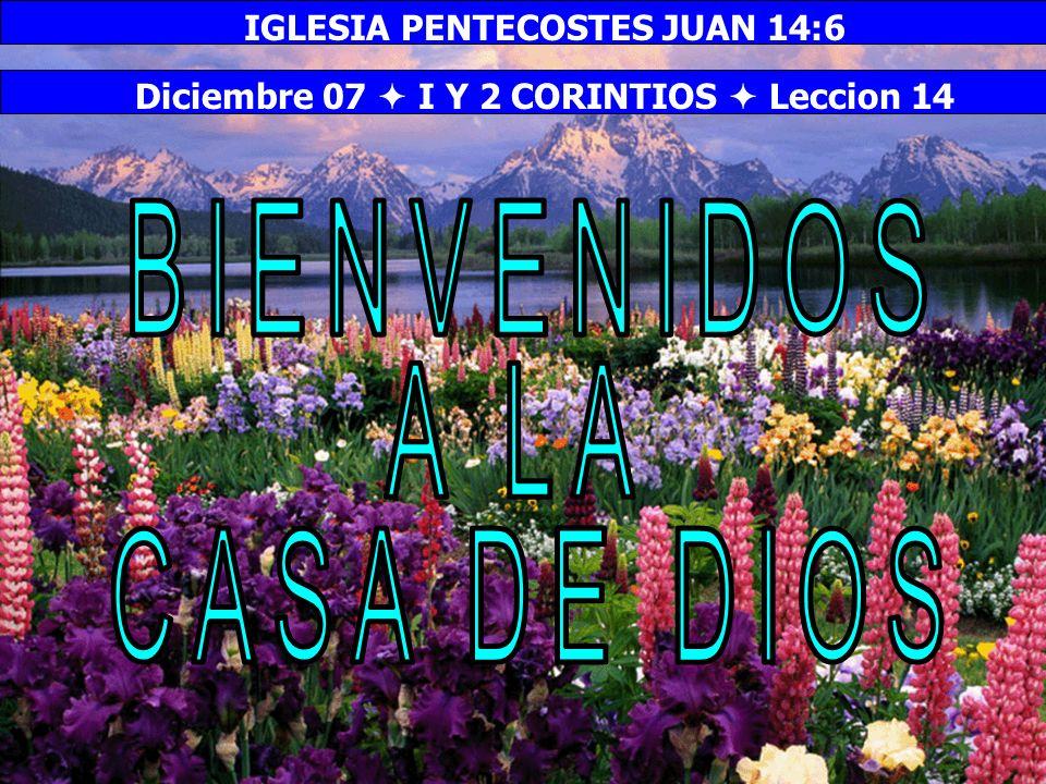 Bienvenida Diciembre 07 I Y 2 CORINTIOS Leccion 14 IGLESIA PENTECOSTES JUAN 14:6