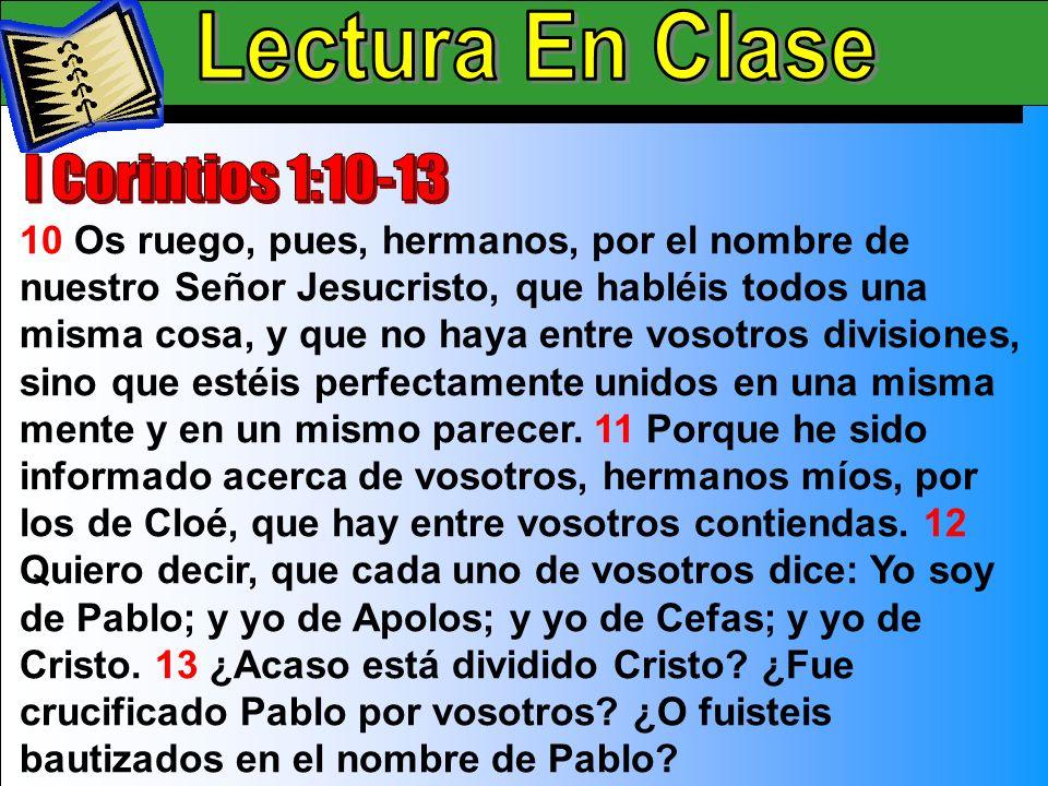 Lectura En Clase A 10 Os ruego, pues, hermanos, por el nombre de nuestro Señor Jesucristo, que habléis todos una misma cosa, y que no haya entre vosot