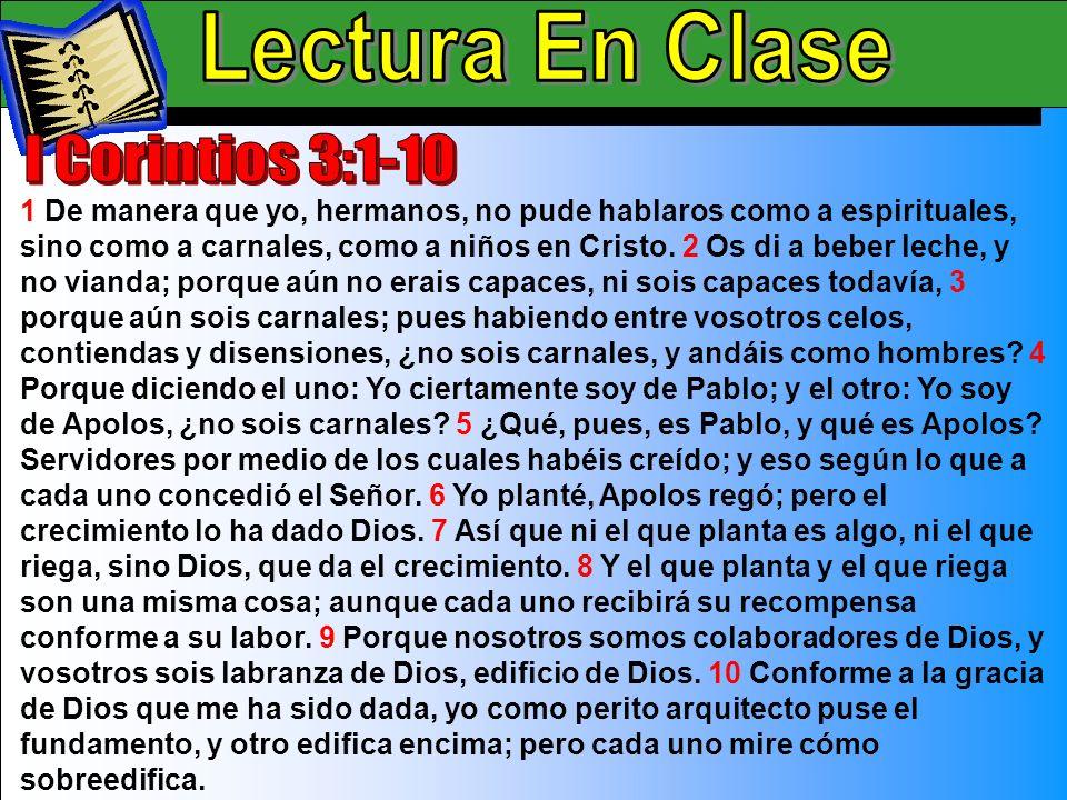 Lectura En Clase B 1 De manera que yo, hermanos, no pude hablaros como a espirituales, sino como a carnales, como a niños en Cristo. 2 Os di a beber l