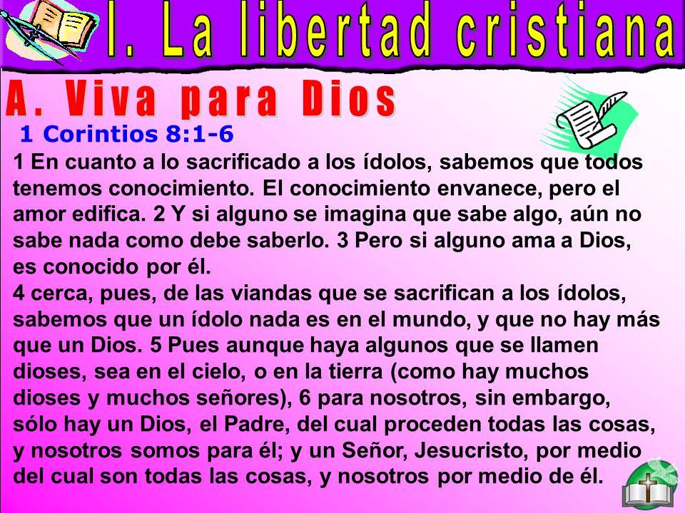 La Libertad Cristiana A 1 Corintios 8:1-6 1 En cuanto a lo sacrificado a los ídolos, sabemos que todos tenemos conocimiento.