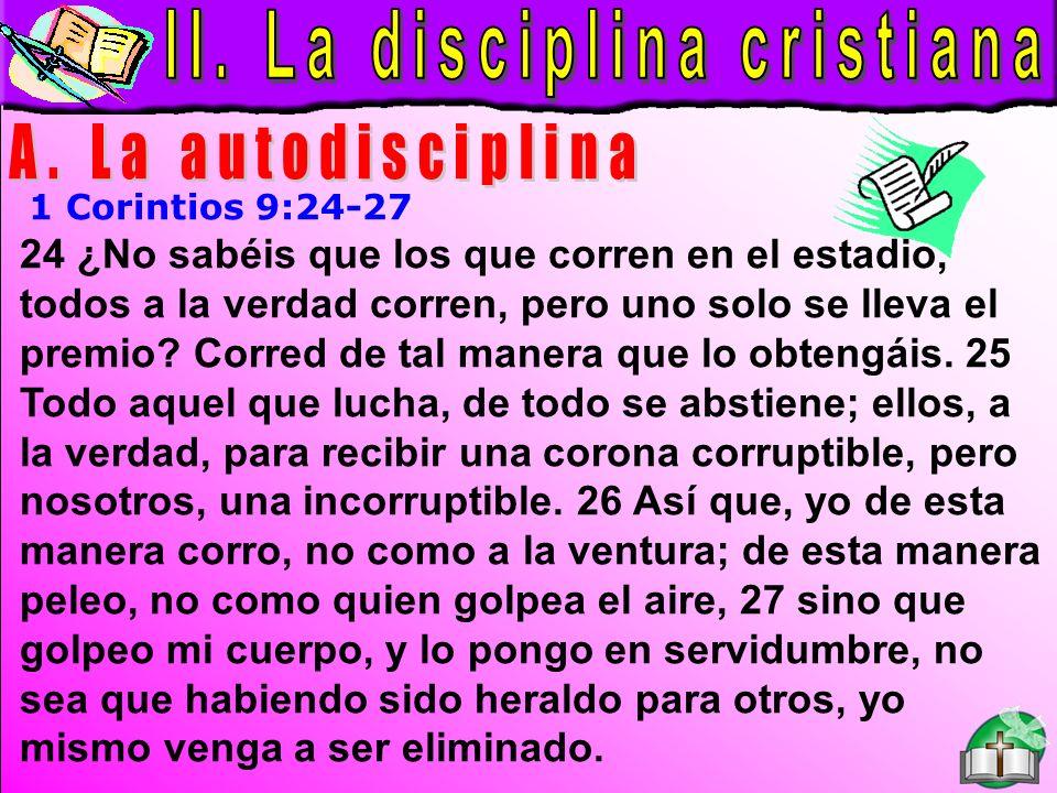 La Disciplina Cristiana A 1 Corintios 9:24-27 24 ¿No sabéis que los que corren en el estadio, todos a la verdad corren, pero uno solo se lleva el premio.