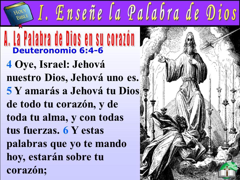 Enseñe La Palabra De Dios A Deuteronomio 6:4-6 4 Oye, Israel: Jehová nuestro Dios, Jehová uno es.