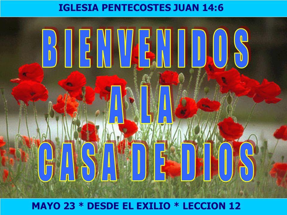 Bienvenida MAYO 23 * DESDE EL EXILIO * LECCION 12 IGLESIA PENTECOSTES JUAN 14:6