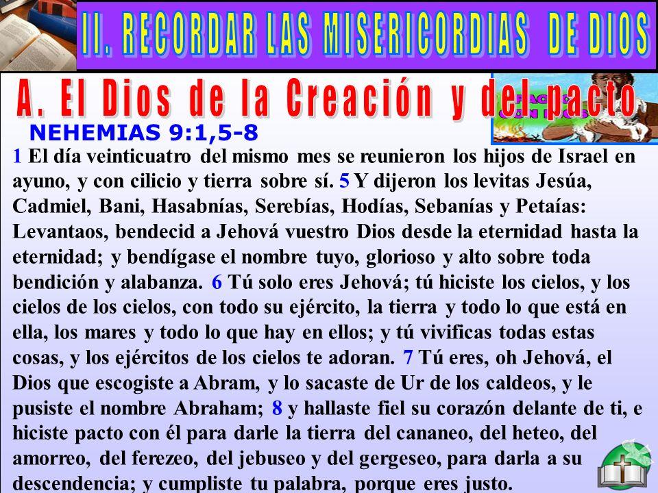 El Dios De La Creación Y Del Pacto A NEHEMIAS 9:1,5-8 1 El día veinticuatro del mismo mes se reunieron los hijos de Israel en ayuno, y con cilicio y t