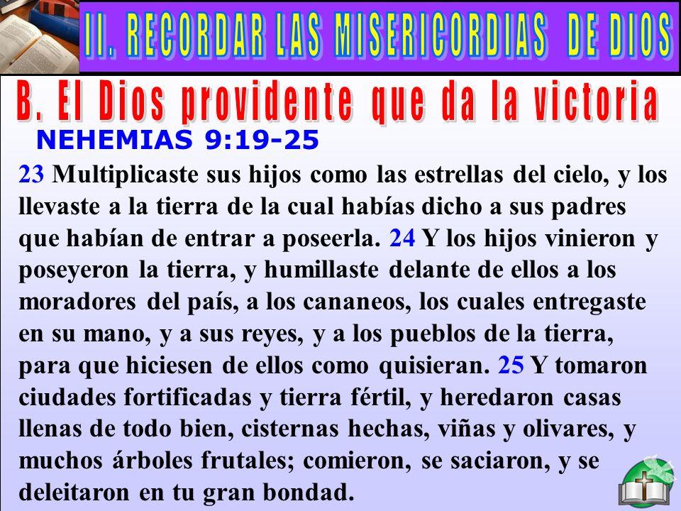 El Dios Providente Que Da La Victoria NEHEMIAS 9:19-25 23 Multiplicaste sus hijos como las estrellas del cielo, y los llevaste a la tierra de la cual