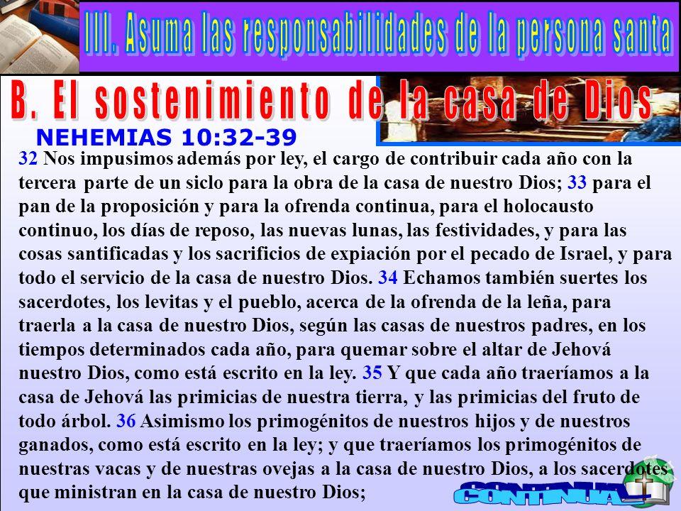 El Sostenimiento De La Casa De Dios A NEHEMIAS 10:32-39 32 Nos impusimos además por ley, el cargo de contribuir cada año con la tercera parte de un si
