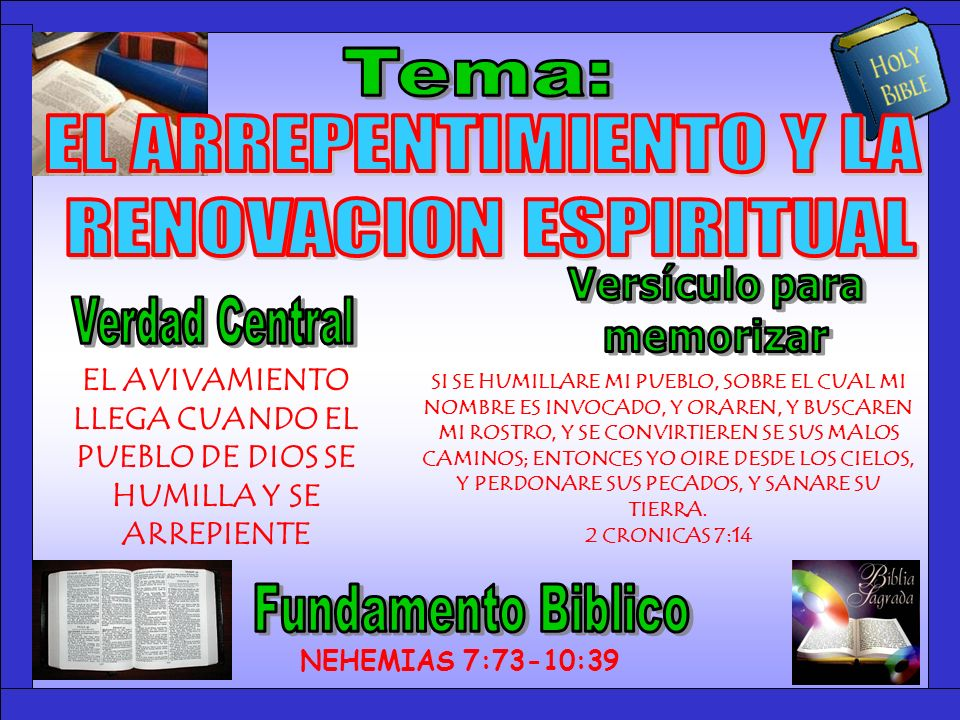 Tema EL AVIVAMIENTO LLEGA CUANDO EL PUEBLO DE DIOS SE HUMILLA Y SE ARREPIENTE NEHEMIAS 7:73-10:39 SI SE HUMILLARE MI PUEBLO, SOBRE EL CUAL MI NOMBRE E