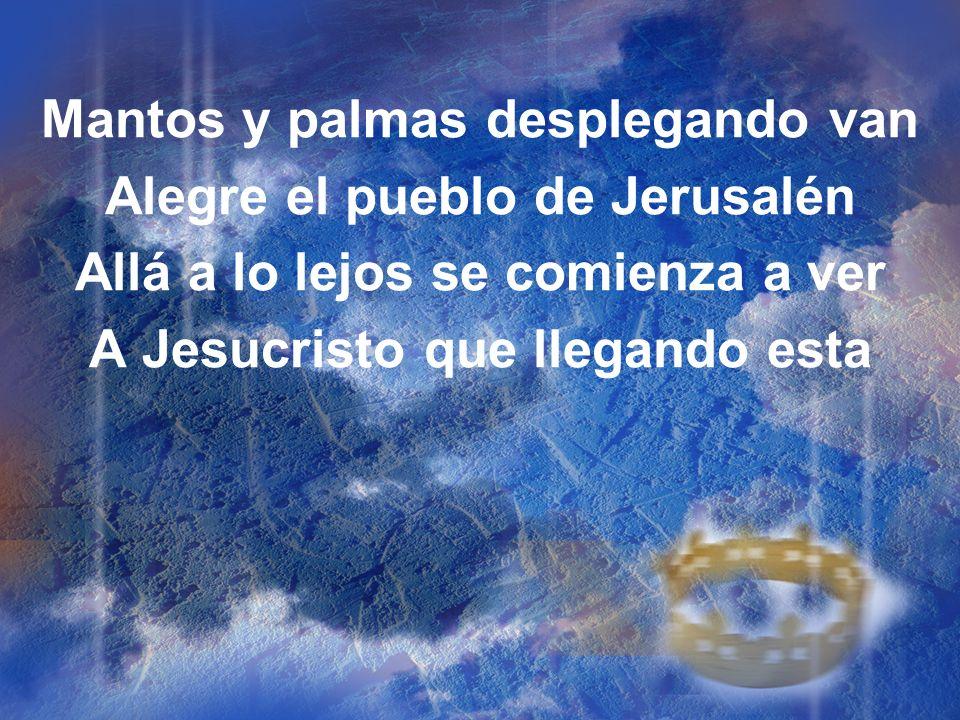 Mantos y palmas desplegando van Alegre el pueblo de Jerusalén Allá a lo lejos se comienza a ver A Jesucristo que llegando esta
