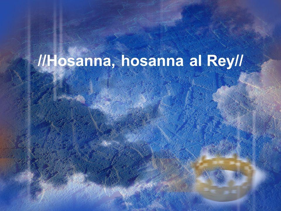 //Hosanna, hosanna al Rey//