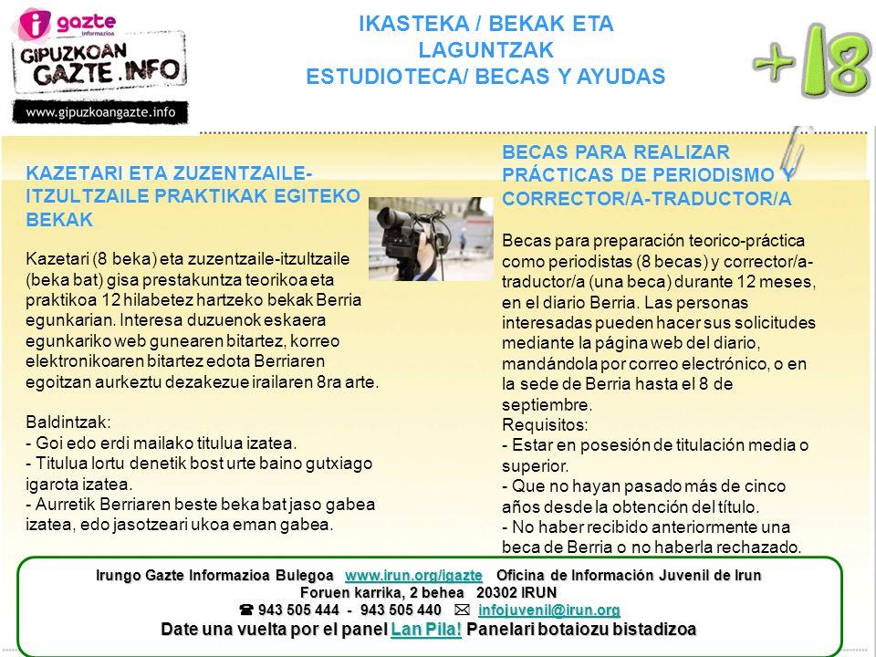 IKASTEKA / BEKAK ETA LAGUNTZAK ESTUDIOTECA/ BECAS Y AYUDAS KAZETARI ETA ZUZENTZAILE- ITZULTZAILE PRAKTIKAK EGITEKO BEKAK Kazetari (8 beka) eta zuzentz