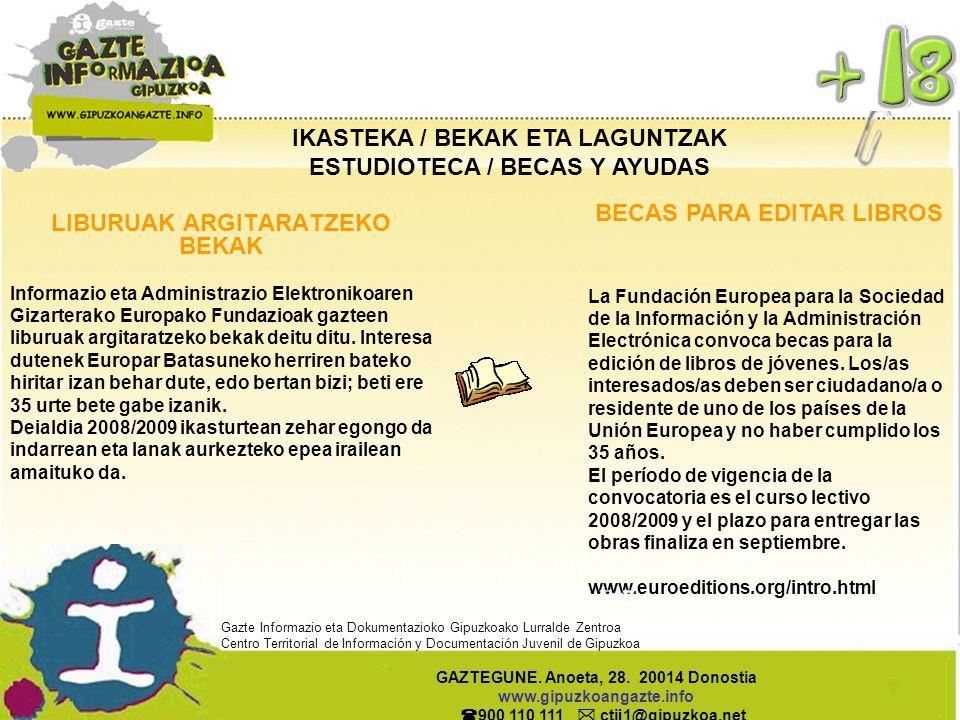 IKASTEKA / BEKAK ETA LAGUNTZAK ESTUDIOTECA / BECAS Y AYUDAS BECAS PARA EDITAR LIBROS La Fundación Europea para la Sociedad de la Información y la Administración Electrónica convoca becas para la edición de libros de jóvenes.