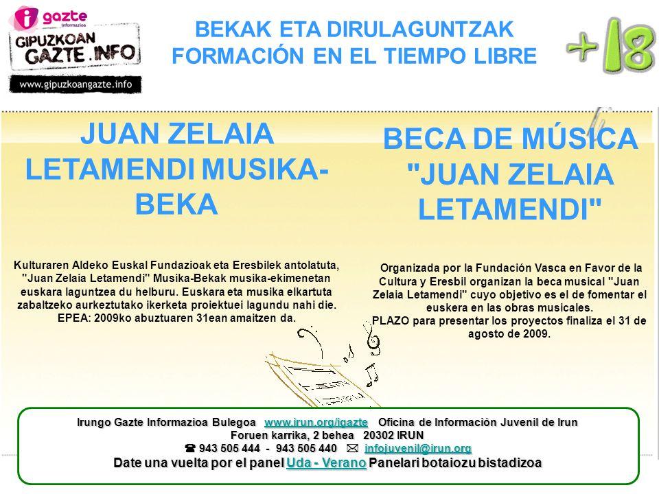 BEKAK ETA DIRULAGUNTZAK FORMACIÓN EN EL TIEMPO LIBRE BECA DE MÚSICA JUAN ZELAIA LETAMENDI Organizada por la Fundación Vasca en Favor de la Cultura y Eresbil organizan la beca musical Juan Zelaia Letamendi cuyo objetivo es el de fomentar el euskera en las obras musicales.