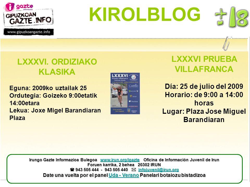 KIROLBLOG LXXXVI PRUEBA VILLAFRANCA Día: 25 de julio del 2009 Horario: de 9:00 a 14:00 horas Lugar: Plaza Jose Miguel Barandiaran LXXXVI.