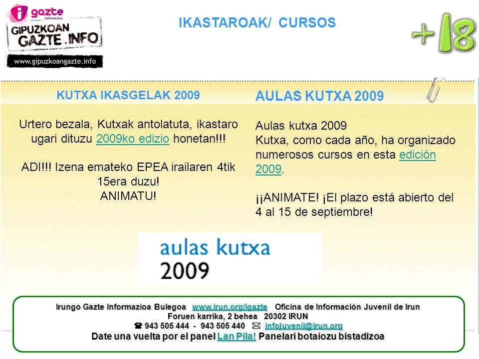 IKASTAROAK/ CURSOS AULAS KUTXA 2009 Aulas kutxa 2009 Kutxa, como cada año, ha organizado numerosos cursos en esta edición 2009. ¡¡ANIMATE! ¡El plazo e