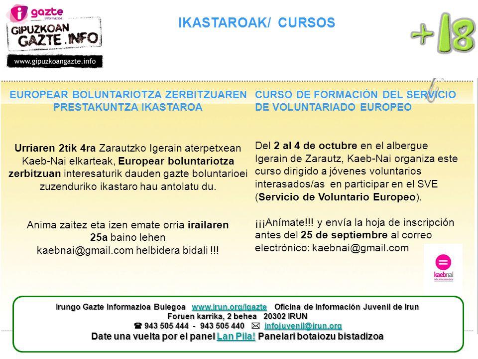 IKASTAROAK/ CURSOS CURSO DE FORMACIÓN DEL SERVICIO DE VOLUNTARIADO EUROPEO Del 2 al 4 de octubre en el albergue Igerain de Zarautz, Kaeb-Nai organiza este curso dirigido a jóvenes voluntarios interasados/as en participar en el SVE (Servicio de Voluntario Europeo).