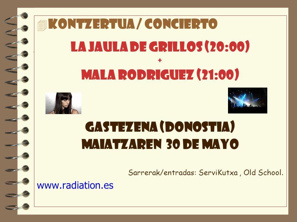 4 Kontzertua / concierto la jaula de grillos (20:00) + mala rodriguez (21:00) Gastezena (donostia) Maiatzaren 30 de mayo Sarrerak/entradas: ServiKutxa