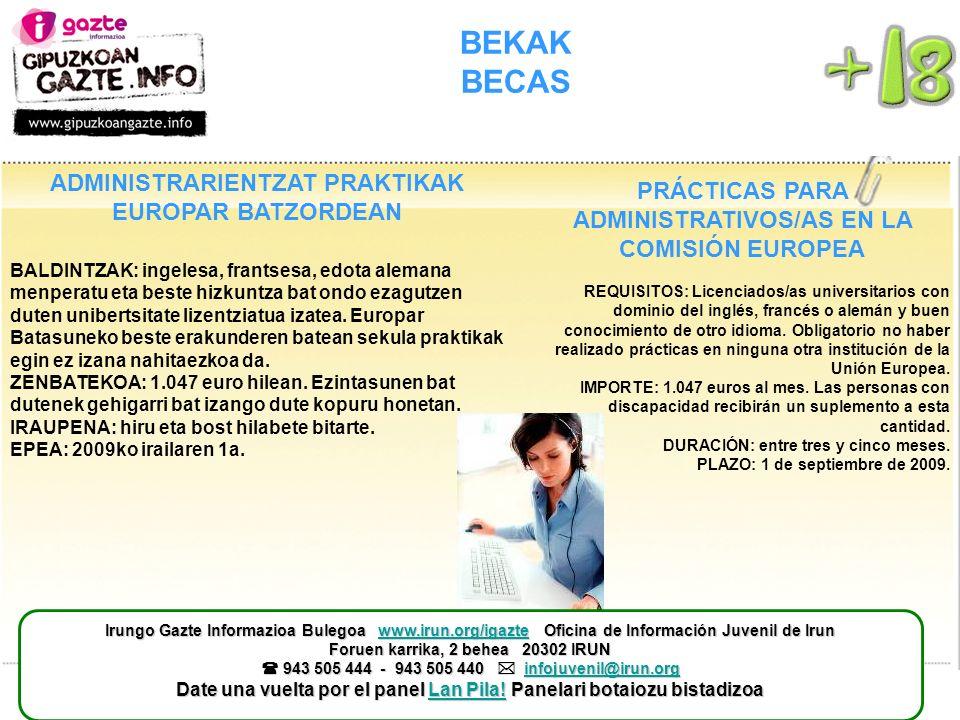 BEKAK BECAS PRÁCTICAS PARA ADMINISTRATIVOS/AS EN LA COMISIÓN EUROPEA REQUISITOS: Licenciados/as universitarios con dominio del inglés, francés o alemán y buen conocimiento de otro idioma.