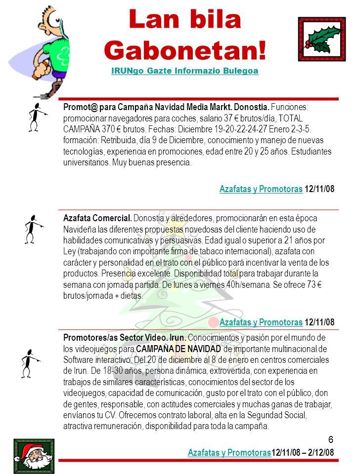 6 Lan bila Gabonetan! IRUNgo Gazte Informazio Bulegoa IRUNgo Gazte Informazio Bulegoa Promot@ para Campaña Navidad Media Markt. Donostia. Funciones: p