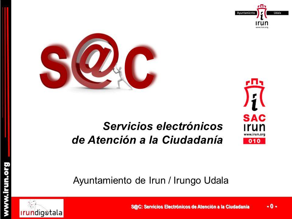 S@C: Servicios Electrónicos de Atención a la Ciudadanía - 20 - www.irun.org y PRÓXIMOS PASOS DE DESARROLLO: La especialización de S@C para dar soporte a la Ventanilla de la Actividad Económica en el canal electrónico.