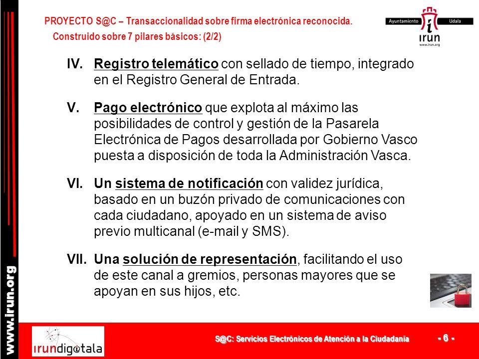 S@C: Servicios Electrónicos de Atención a la Ciudadanía - 6 - www.irun.org Construido sobre 7 pilares básicos: (2/2) PROYECTO S@C – Transaccionalidad sobre firma electrónica reconocida.